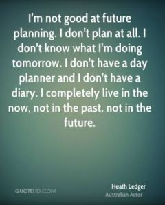 heath-ledger-actor-quote-im-not-good-at-future-planning-i-dont-plan